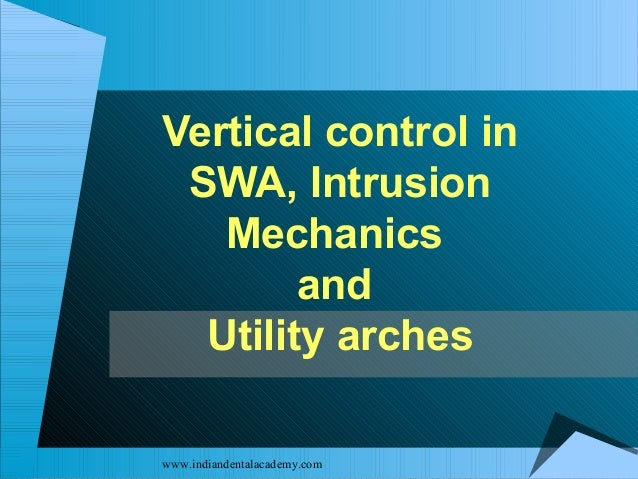 Vertical control in SWA, Intrusion Mechanics and Utility arches www.indiandentalacademy.com