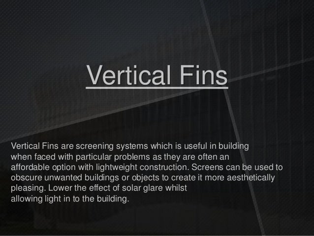 Vertical Fins Vertical Fins are screening systems which is useful in building when faced with particular problems as they ...