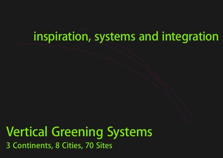 inspiration, systems and integration     Vertical Greening Systems 3 Continents, 8 Cities, 70 Sites