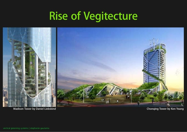 Rise of Vegitecture              Madison Tower by Daniel Liebskind                        Chonqing Tower by Ken Yeang     ...