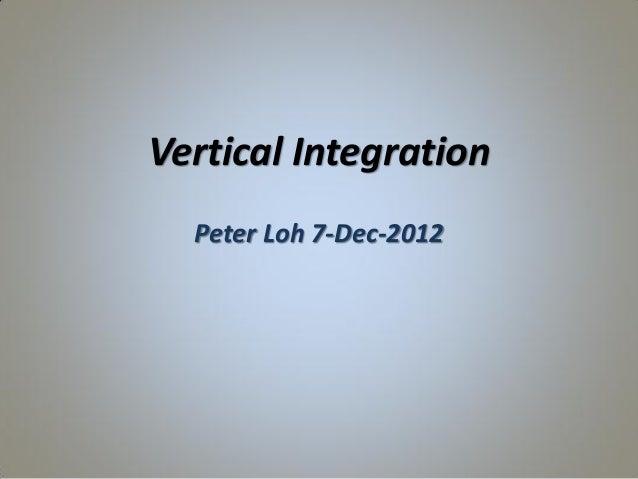 Vertical Integration Peter Loh 7-Dec-2012