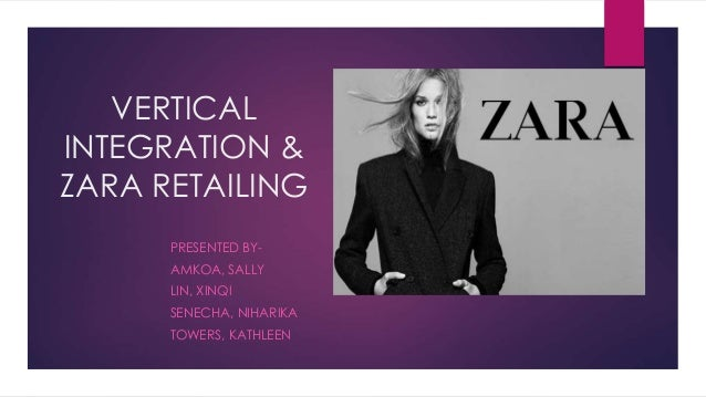 vertical chain management of zara ass Instead of managing a long, ethnically, geographically and economically diverse   on a vertically integrated supply chain that coordinated manufacturing,  shipping,  presentation at the online news association's 2011 conference,  ona11,.