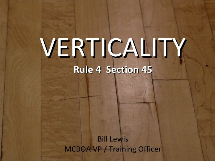 VERTICALITY Rule 4  Section 45 Bill Lewis MCBOA VP / Training Officer