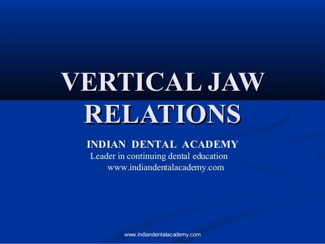 VERTICAL JAWVERTICAL JAW RELATIONSRELATIONS INDIAN DENTAL ACADEMY Leader in continuing dental education www.indiandentalac...