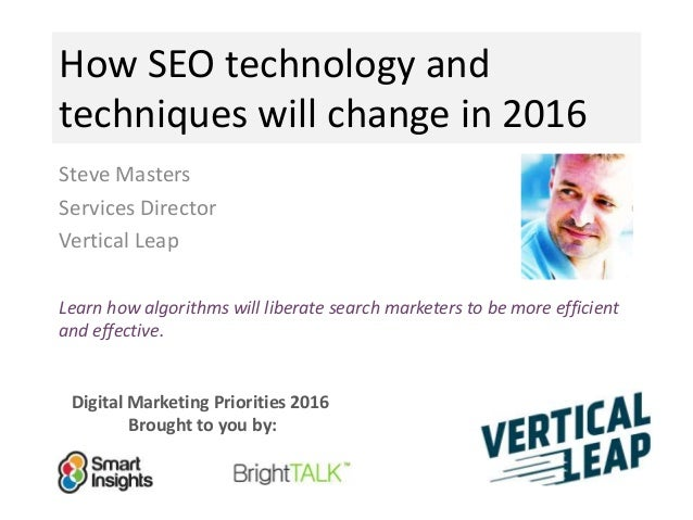 Digital Marketing Priorities 2016 Brought to you by: How SEO technology and techniques will change in 2016 Steve Masters S...