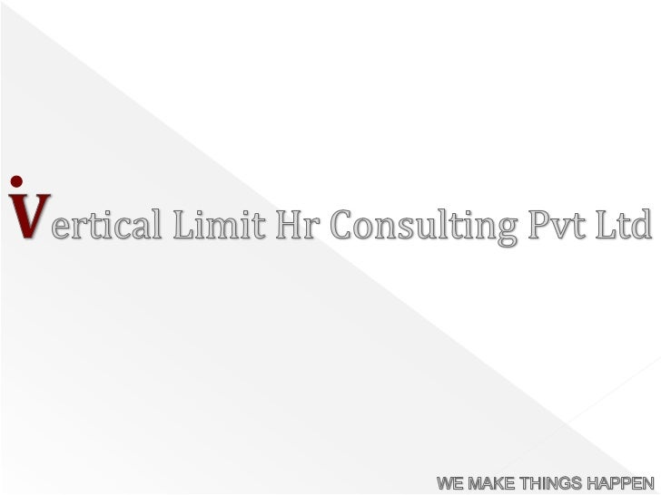 Vertical Limit Hr Consulting Pvt Ltd<br />WE MAKE THINGS HAPPEN<br />