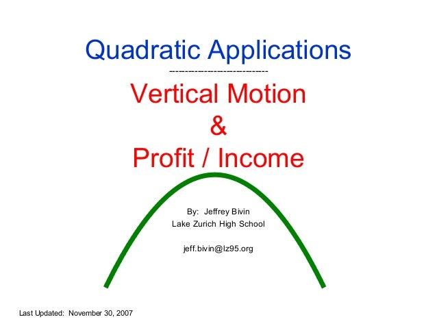 Quadratic Applications -------------------------------  Vertical Motion & Profit / Income By: Jeffrey Bivin Lake Zurich Hi...