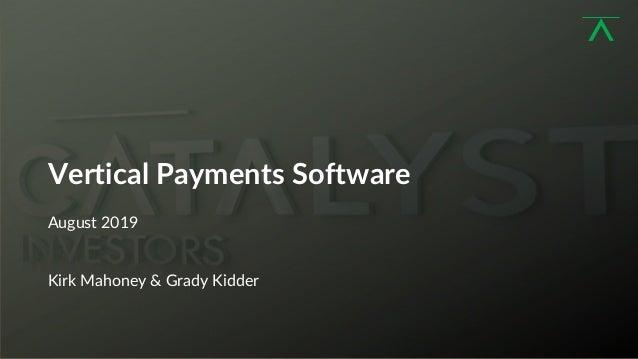 1 Vertical Payments Software August 2019 Kirk Mahoney & Grady Kidder
