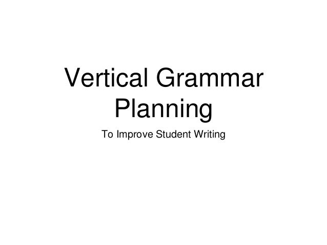 Vertical Grammar Planning To Improve Student Writing