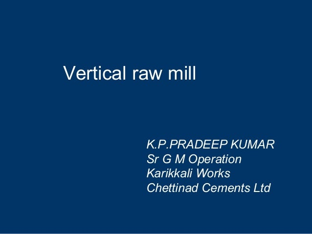 Vertical raw millK.P.PRADEEP KUMARSr G M OperationKarikkali WorksChettinad Cements Ltd