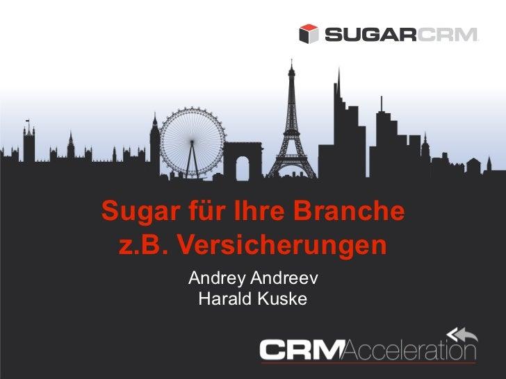 Sugar für Ihre Branche z.B. Versicherungen      Andrey Andreev       Harald Kuske