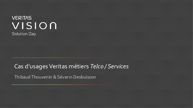 Cas d'usagesVeritas métiers Telco / Services ThibaudThouvenin & Séverin Desbuisson