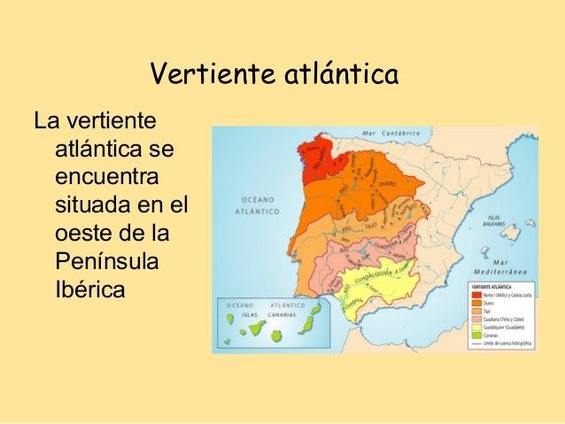 Vertiente atlánticaLa vertiente  atlántica se  encuentra  situada en el  oeste de la  Península  Ibérica