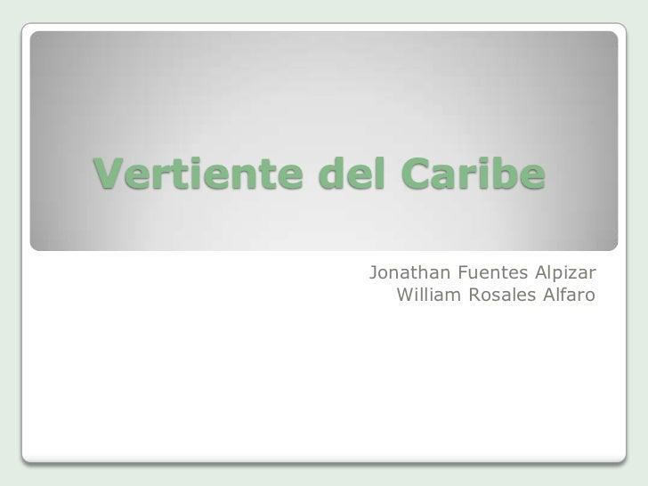 Vertiente del Caribe            Jonathan Fuentes Alpizar               William Rosales Alfaro