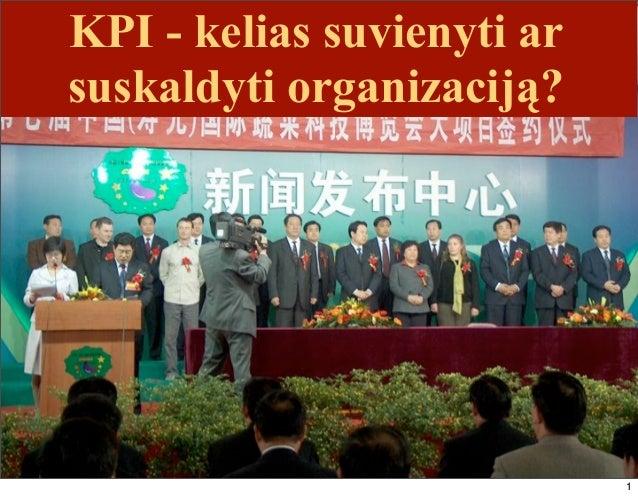 KPI - kelias suvienyti arsuskaldyti organizaciją?                            1
