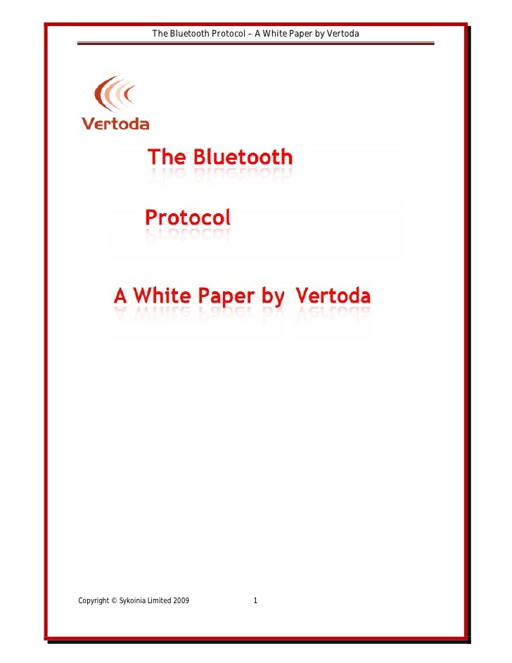 The Bluetooth Protocol – A White Paper by Vertoda     Copyright © Sykoinia Limited 2009             1