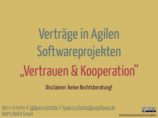 """Verträge in Agilen Softwareprojekten """"Vertrauen & Kooperation"""" Björn Schotte // @BjoernSchotte // bjoern.schotte@mayflower..."""