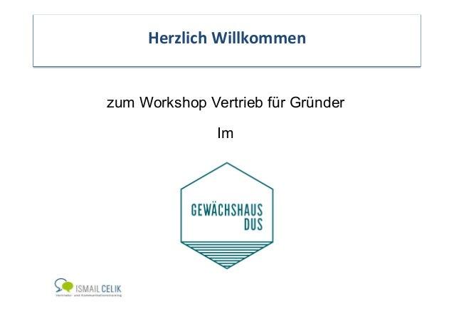 Herzlich)Willkommen)  zum Workshop Vertrieb für Gründer  Im