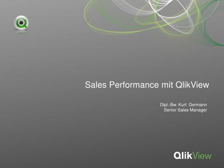 Sales Performance mit QlikView                  Dipl.-Bw. Kurt Germann                    Senior Sales Manager