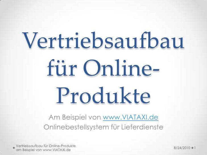 Vertriebsaufbau für Online-Produkte<br />Am Beispiel von www.VIATAXI.de<br />Onlinebestellsystem für Lieferdienste<br />8/...