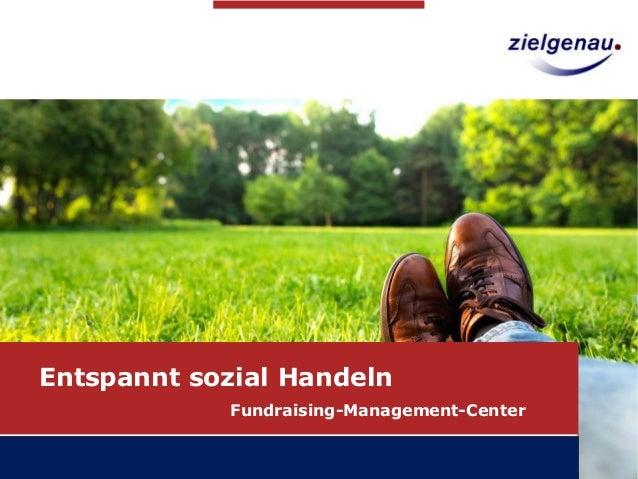 Stand: September 2014  Entspannt sozial Handeln  Fundraising-Management-Center