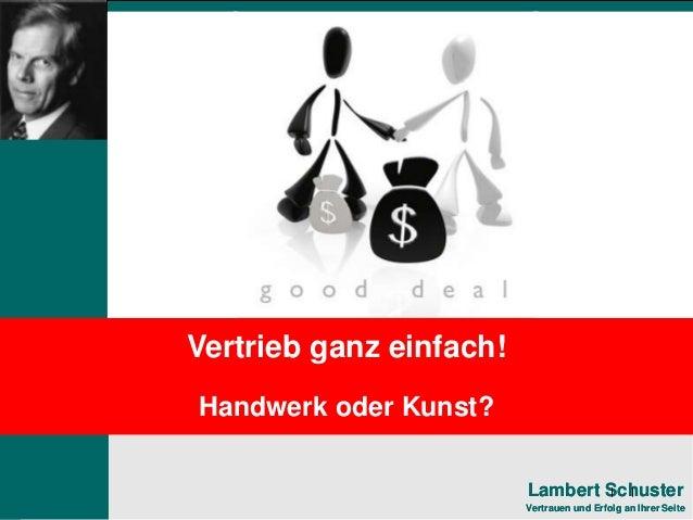 1 Lambert Schuster Vertrauen und Erfolg an Ihrer Seite Lambert Schuster Vertrauen und Erfolg an Ihrer Seite Vertrieb ganz ...