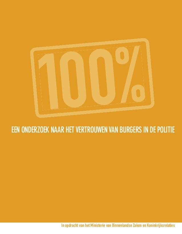 100%EEN ONDERZOEK NAAR HETVERTROUWENVAN BURGERS IN DE POLITIE In opdracht van het Ministerie van Binnenlandse Zaken en Kon...