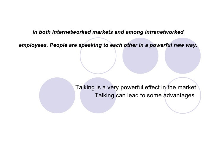 in both internetworked markets and among intranetworked employees. People are speaking to each other in a powerful new way...