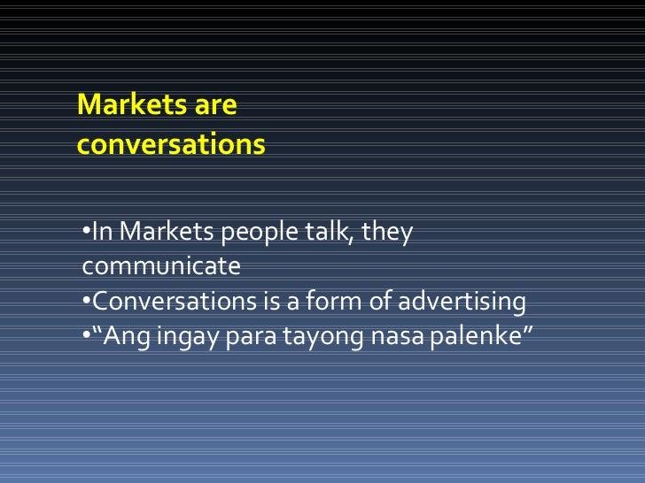 Markets are  conversations <ul><li>In Markets people talk, they communicate </li></ul><ul><li>Conversations is a form of a...