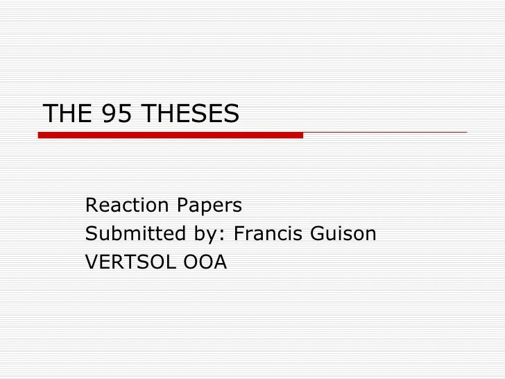 THE 95 THESES  Reaction Papers Submitted by: Francis Guison VERTSOL OOA