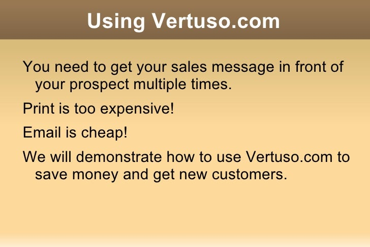 Using Vertuso.com <ul><li>You need to get your sales message in front of your prospect multiple times.