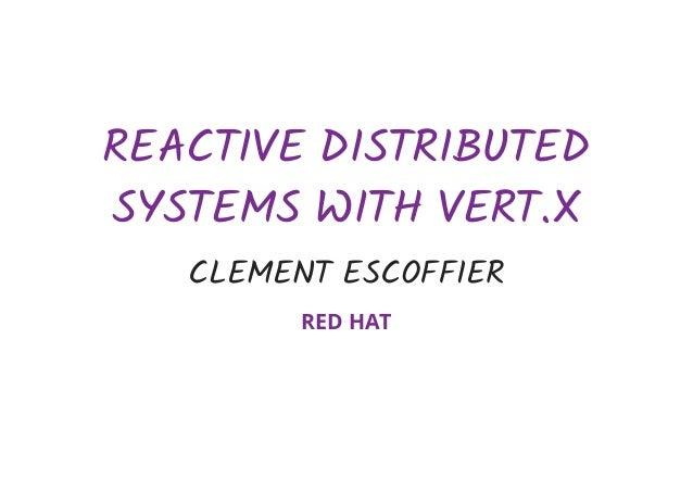 REACTIVEDISTRIBUTED SYSTEMSWITHVERT.X CLEMENTESCOFFIER REDHAT