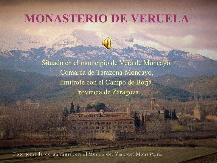MONASTERIO DE VERUELA Situado en el municipio de Vera de Moncayo, Comarca de Tarazona-Moncayo, limítrofe con el Campo de B...