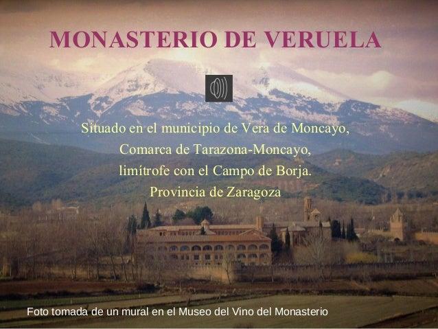 MONASTERIO DE VERUELA          Situado en el municipio de Vera de Moncayo,                Comarca de Tarazona-Moncayo,    ...