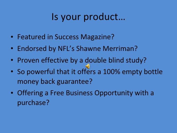 Is your product… <ul><li>Featured in Success Magazine? </li></ul><ul><li>Endorsed by NFL's Shawne Merriman? </li></ul><ul>...