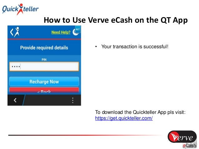 Additional Info Pls read the following slides for more information: • Verve eCash for Quickteller How to Sign-up for Verve...