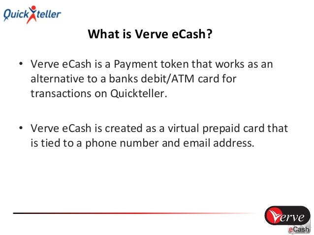 How to Use Verve eCash on Quickteller • Log on to Quickteller.com • Select your payment transaction • Click Continue • Web...