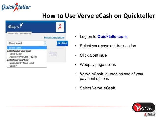 How to Use Verve eCash on Quickteller • Enter your Verve eCash 4 digit PIN • Click Pay • (You may be required to enter you...
