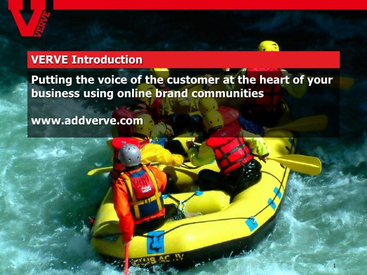 VERVE IntroductionPutting the voice of the customer at the heart of yourbusiness using online brand communitieswww.addverv...