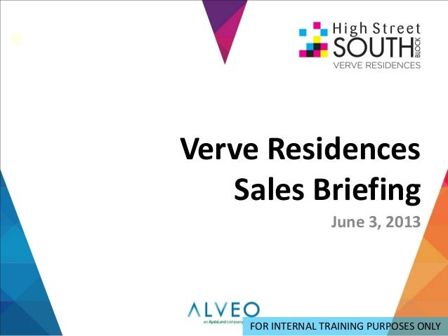 Verve Residences Sales Briefing June 3, 2013 FOR INTERNAL TRAINING PURPOSES ONLY