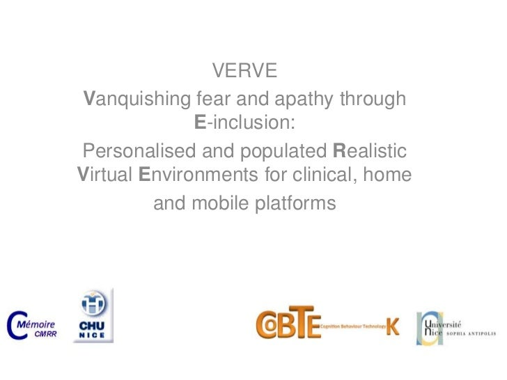 VERVE<br />Vanquishingfear and apathythroughE-inclusion:<br />Personalised and populatedRealisticVirtual Environments for ...