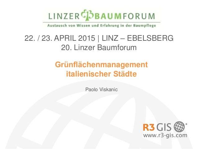 Grünflächenmanagement italienischer Städte 22. / 23. APRIL 2015 | LINZ – EBELSBERG 20. Linzer Baumforum Paolo Viskanic