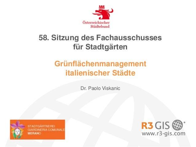 Grünflächenmanagement italienischer Städte 58. Sitzung des Fachausschusses für Stadtgärten Dr. Paolo Viskanic