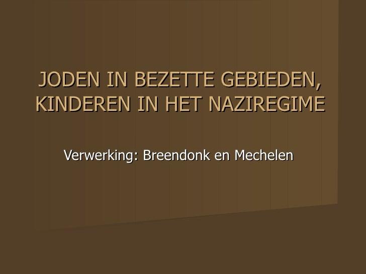 JODEN IN BEZETTE GEBIEDEN, KINDEREN IN HET NAZIREGIME Verwerking: Breendonk en Mechelen