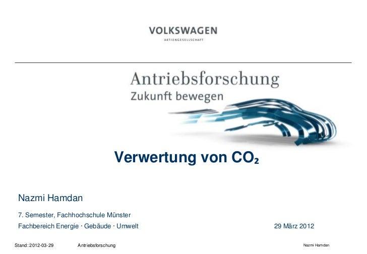 Verwertung von CO₂ Nazmi Hamdan 7. Semester, Fachhochschule Münster Fachbereich Energie · Gebäude · Umwelt                ...