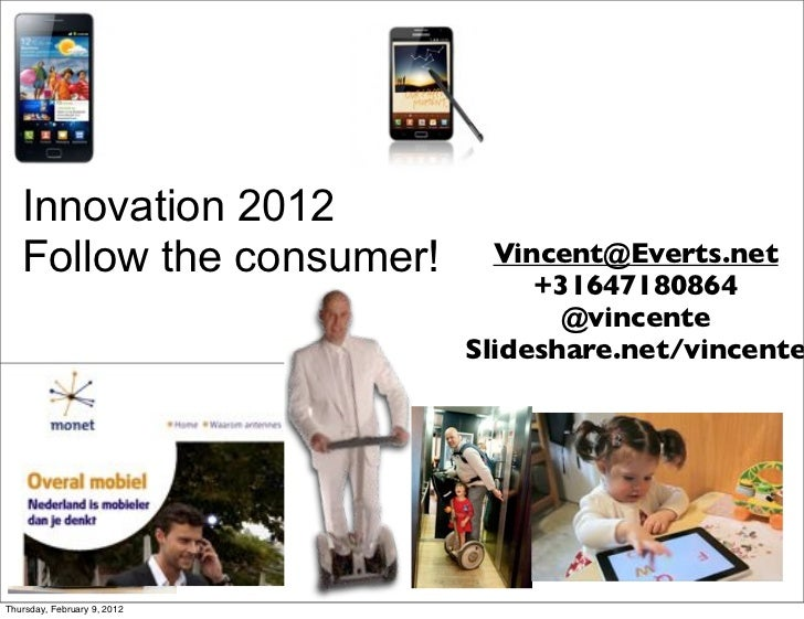 Innovation 2012   Follow the consumer!        Vincent@Everts.net                                  +31647180864            ...