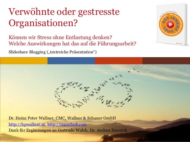 www.trainthe8.com Verwöhnte oder gestresste Organisationen? Dr. Heinz Peter Wallner, CMC, Wallner & Schauer GmbH http://hp...