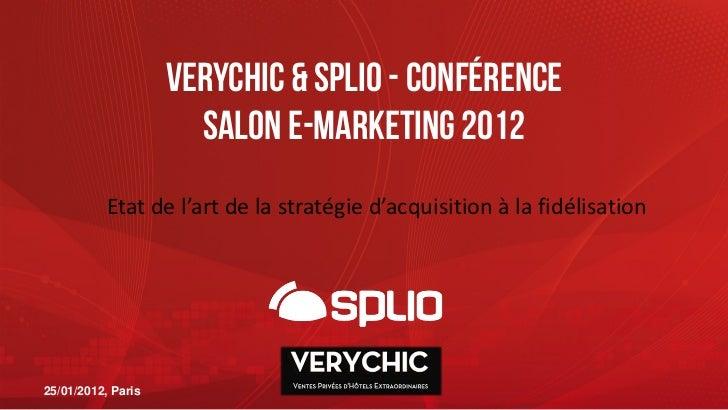 Verychic & splio - conférence                      Salon e-marketing 2012           Etatdel'artdelastratégied'acquis...