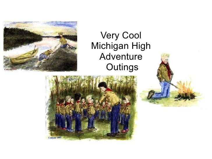 Very Cool Michigan High Adventure  Outings Steve Lagreca swtrekker@wowway.com  Philmont Contingent Leader, New Michigan Co...