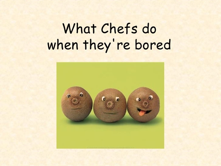 What Chefs do  when they're bored